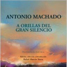 Libros: A ORILLAS DEL GRAN SILENCIO. ANTOLOGÍA POÉTICA. ANTONIO MACHADO (ED. DE R. ALARCÓN) CALAMBUR 2020. Lote 240742490