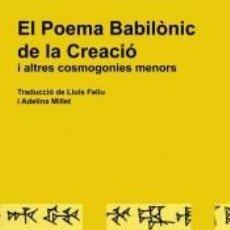 Libros: EL POEMA BABILÒNIC DE LA CREACIÓ I ALTRES COSMOGONIES MENORS. Lote 246458990