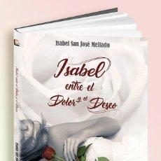 Libros: ISABEL, ENTRE EL DOLOR Y EL DESEO, DE ISABEL SAN JOSÉ MELLADO. Lote 254413355