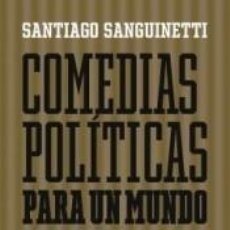 Libros: COMEDIAS POLÍTICAS PARA UN MUNDO HOSTIL Y DECADENTE. Lote 255954120