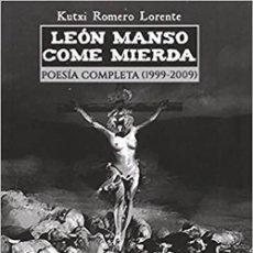 Libros: LEON MANSO COME MIERDA: POESIA COMPLETA 1999-2004. KUTXI ROMERO. Lote 259868400