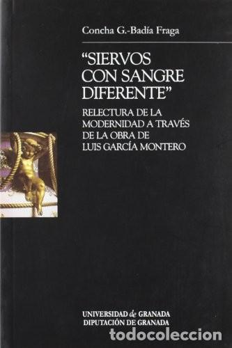 SIERVOS CON SANGRE DIFERENTE. RELECTURA DE LA MODERNIDAD A TRAVÉS DE LA OBRA DE LUÍS GARCÍA MONTERO (Libros Nuevos - Literatura - Poesía)