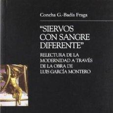 Libros: SIERVOS CON SANGRE DIFERENTE. RELECTURA DE LA MODERNIDAD A TRAVÉS DE LA OBRA DE LUÍS GARCÍA MONTERO. Lote 259877730