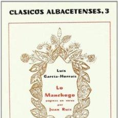 Libros: LO MANCHEGO: PÁGINAS EN VERSO (CLÁSICOS ALBACETENSES). (1876, FACSIMIL) RUIZ, JUAN. Lote 259915735