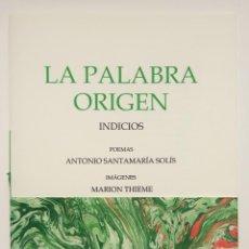 Libros: LA PALABRA ORIGEN. INDICIOS. POEMAS INÉDITOS DE ANTONIO SANTAMARÍA SOLÍS, IMÁGENES DE MARION THIEME. Lote 261182795
