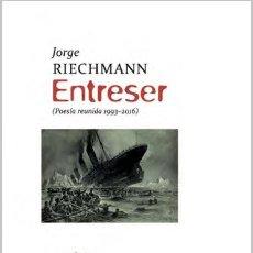 Libros: ENTRESER. POESÍA REUNIDA 1993-2016 (JORGE RIECHMANN) CALAMBUR EDITORIAL 2021. Lote 262556655