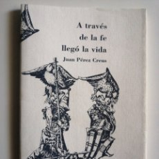 Livros: A TRAVÉS DE LA FE LLEGÓ LA VIDA. JUAN PÉREZ CREUS. Lote 266368438
