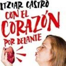 Libros: CON EL CORAZÓN POR DELANTE ITZIAR CASTRO. Lote 269289283