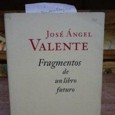 Libros: VALENTE JOSE ANGEL. FRAGMENTOS DE UN LIBRO FUTURO.. Lote 269773158