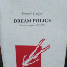 Libros: DREAM POLICE-DENNIS COOPER-POEMAS ESCOGIDOS 1969-1993-EDITA ACUARELA 2001. Lote 275093703