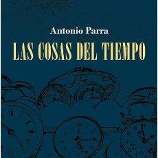 Libros: LAS COSAS DEL TIEMPO. ANTONIO PARRA NUEVO. Lote 277238418