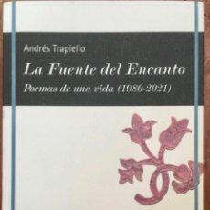 Libros: LA FUENTE DEL ENCANTO. POEMAS DE UNA VIDA (1980-2021) ANDRÉS TRAPIELLO.- NUEVO. Lote 278591413