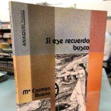 Livros: SI ESE RECUERDO BUSCO - Mª CARMEN BUENO - ANAQUEL - ORIHUELA ALICANTE - DEDICADO POR LA AUTORA. Lote 280185388