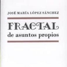 Libros: FRACTAL DE ASUNTOS PROPIOS. JOSE MARIA SANCHEZ LOPEZ. Lote 295311453
