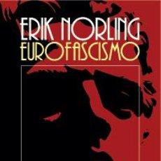 Libros: EUROFASCISMO DE LOS INICIOS A LA DERROTA DE 1945 POR ERIK NORLING =SEGUNDA GUERRA MUNDIAL. Lote 23149961