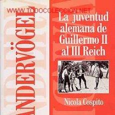 Libros: LOS WANDERVÖGEL. LA JUVENTUD ALEMANA DE GUILLERMO II AL III REICH GASTOS DE ENVÍO GRATIS VANDERWOGEL. Lote 208671003