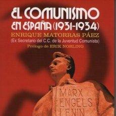 Libros: EL COMUNISMO EN ESPAÑA (1931-1934) DE ENRIQUE MATORRAS PÁEZ GASTOS DE ENVIO GRATIS. Lote 49935738