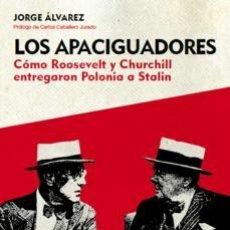 Libros: LOS APACIGUADORES CÓMO ROOSEVELT Y CHURCHILL ENTREGARON POLONIA A STALIN.. Lote 228385200