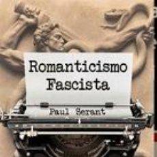 Libros: ROMANTICISMO FASCISTA PAUL SERANT GASTOS DE ENVIO GRATIS FASCISMO. Lote 171723563
