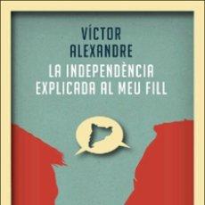 Libros: POLÍTICA. LA INDEPENDÈNCIA EXPLICADA AL MEU FILL - VÍCTOR ALEXANDRE. Lote 45260429