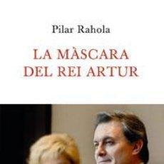 Libros: POLÍTICA. LA MASCARA DEL REI ARTUR - PILAR RAHOLA. Lote 46157883