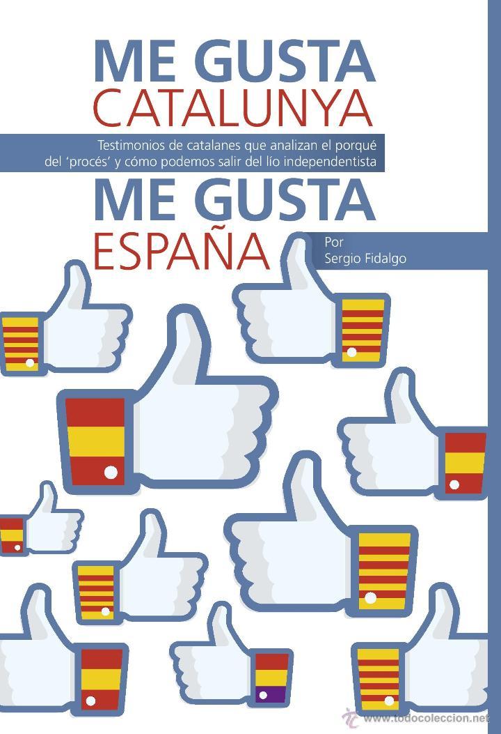 ME GUSTA CATALUNYA ME GUSTA ESPAÑA LIBRO CONTRA LA INDEPENDENCIA ALBERT BOADELLA RIVERA TOMÁS GUASCH (Libros Nuevos - Humanidades - Política)