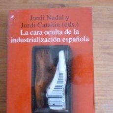 Libros: LA CARA OCULTA DE LA INDUSTRIALIZACION ESPAÑOLA. NADAL Y CATALAN. ALIANZA UNI. 1994 400 PAG. Lote 47974047