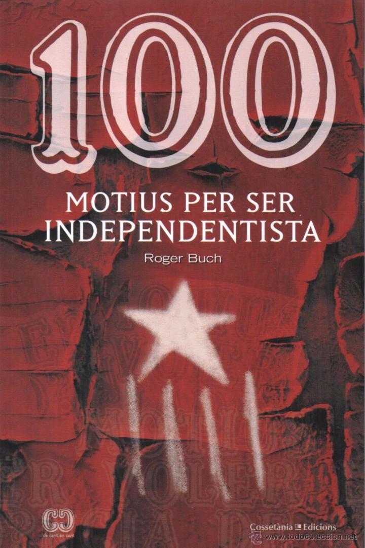 100 MOTIUS PER SER INDEPENDENTISTA DE ROGER BUCH - COSSETANIA EDICIONS, 2015 (NUEVO) (Libros Nuevos - Humanidades - Política)