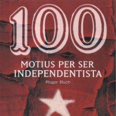 Libros: 100 MOTIUS PER SER INDEPENDENTISTA DE ROGER BUCH - COSSETANIA EDICIONS, 2015 (NUEVO). Lote 48347900