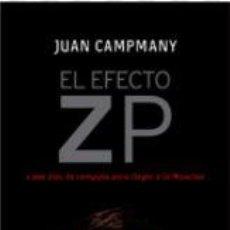 Libros: EL EFECTO ZP, POR JUAN CAMPANY. PSOE. ZAPATERO. PUBLICIDAD POLÍTICA. PROPAGANDA. Lote 49688861