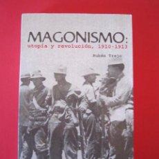 Libros: LIBRO - MAGONISMO: UTOPÍA Y REVOLUCIÓN, 1910 -1913 (POR RUBÉN TREJO) - 2005 - IMPORTACIÓN MÉXICO. Lote 50052587