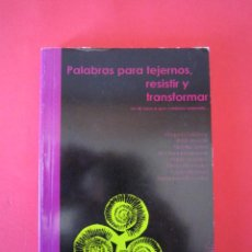 Libros: LIBRO - PALABRAS PARA TEJERNOS, RESISTIR Y TRANSFORMAR - 2011 - IMPORTACIÓN MÉXICO. Lote 50053198