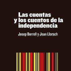 Libros: ENSAYO ACTUAL. LAS CUENTAS Y LOS CUENTOS DE LA INDEPENDENCIA - JOSEP BORRELL/JOAN LLORACH. Lote 52288696