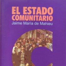 Libros: EL ESTADO COMUNITARIO JAIME MARÍA DE MAHIEU GASTOS DE ENVIO GRATIS. Lote 54286823