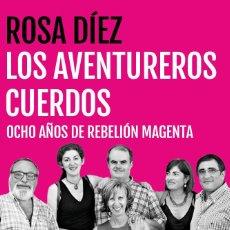 Libros: POLÍTICA. LOS AVENTUREROS CUERDOS. OCHO AÑOS DE REBELIÓN MAGENTA - ROSA DÍEZ. Lote 56492450