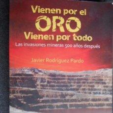 Libros: VIENEN POR EL ORO VIENEN POR TODO. INVASIONES MINERAS 500 AÑOS DESPUÉS. RODRÍGUEZ PARDO. ARGENTINA. Lote 59981515
