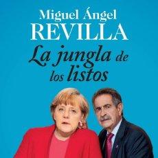 Libros: ACTUALIDAD POLÍTICA. LA JUNGLA DE LOS LISTOS - MIGUEL ÁNGEL REVILLA. Lote 62470408