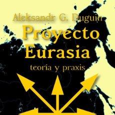 Libros: PROYECTO EURASIA: TEORÍA Y PRAXIS. Lote 104136739