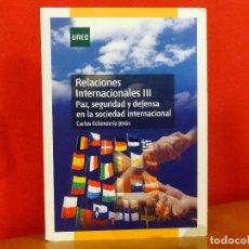 Libros: RELACIONES INTENACIONALES III PAZ, SEGURIDAD DEFENSA EN LA SOCIEDAD INTERNACIONAL CARLOS ECHEVARRÍA. Lote 77500793