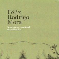 Libros: RODRIGO MORA, FÉLIX. NATURALEZ, RURALIDAD & CIVILIZACIÓN. S.L.: BRULOT, 2010. Lote 95208631