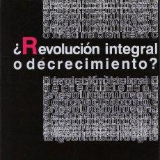 Libros: RODRIGO MORA, FÉLIX. ¿REVOLUCIÓN INTEGRAL O DECRECMIENTO? BARCELONA: EL GRILLO LIBERTARIO, 2012. Lote 95208680