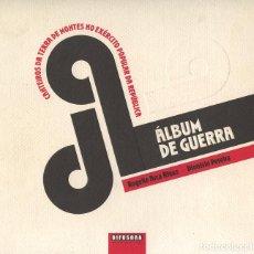Libros: ARCA RIVAS, ROGELIO; PEREIRA, DIONÍSIO. ÁLBUM DE GUERRA. OURENSE: DIFUSORA, 2008. Lote 218642840