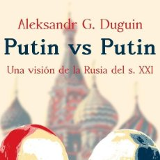 Libros: PUTIN VS PUTIN: UNA VISIÓN DE LA RUSIA DEL S. XXI DE ALEKSANDR DUGUIN. Lote 104136795