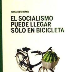 Libros: EL SOCIALISMO PUEDE LLEGAR SÓLO EN BICICLETA: ENSAYOS ECOSOCIALISTAS LIBROS DE LA CATARATA. Lote 103681974
