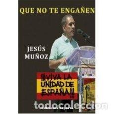Libros: QUE NO TE ENGAÑEN JESÚS MUÑOZ PRÓLOGO DE RAFAEL NIETO EDICIONES ESPARTA GASTOS DE ENVIO GRATIS. Lote 116320510