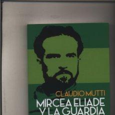 Libros: MIRCEA ELIADE Y LA GUARDIA DE HIERRO CLAUDIO MUTTI GASTOS DE ENVIO GRATIS FIDES. Lote 205469413