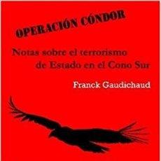 Libros: OPERACIÓN CONDOR. NOTAS SOBRE EL TERRORISMO DE ESTADO EN EL CONO SUR. FRANCK GAUDICHAUD. Lote 118573663