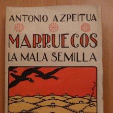 Libros: ANTONIO AZPEITUA, MARRUECOS LA MALA SEMILLA . Lote 119919231