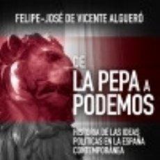 Libros: DE LA PEPA A PODEMOS: HISTORIA DE LAS IDEAS POLÍTICAS EN LA ESPAÑA CONTEMPORÁNEA. Lote 128221470