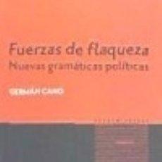 Libros: FUERZAS DE FLAQUEZA: NUEVAS GRAMÁTICAS POLÍTICAS: DEL 15M A PODEMOS. Lote 128224635